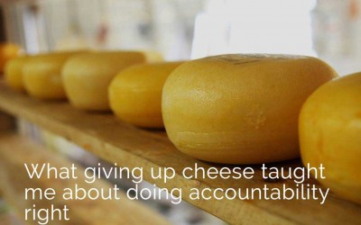 How giving up cheese taught me to do accountability right